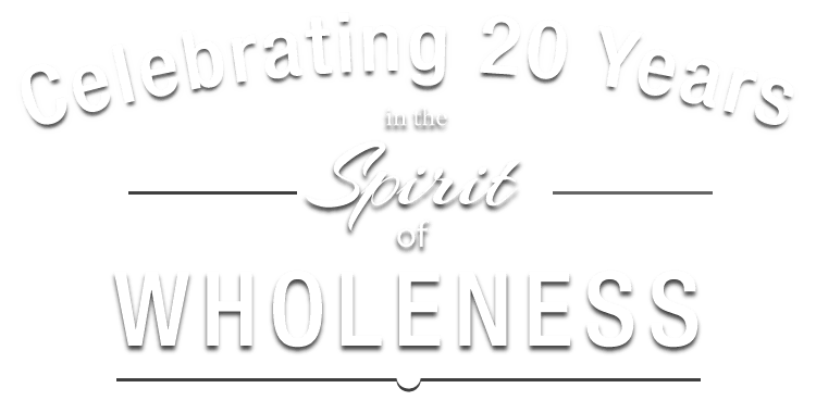 Celebrating 20 Years in the Spirit of Wholeness